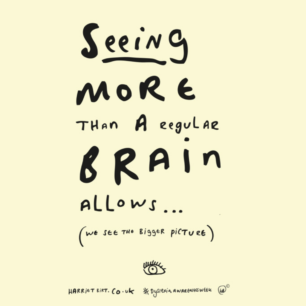 Dyslexia: seeing more than a regular brain allows (we see the bigger picture)