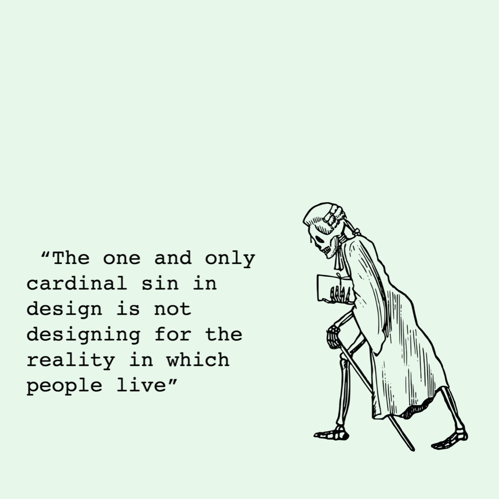 """An illustration of a walking skeleton with a cane, wearing a judge gown and a court wig. It claims: """"The only and only cardinal sin in design is not designing for the reality in which people live."""""""